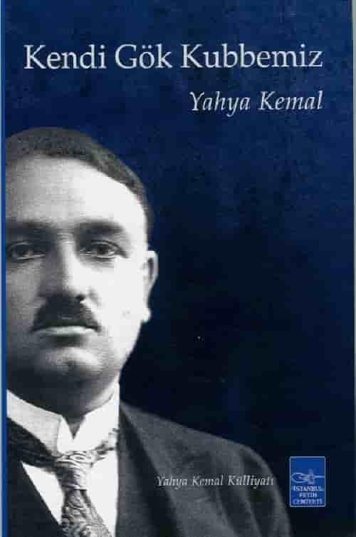 Yahya Kemal Beyatlı - Kendi Gök Kubbemiz pdf indir