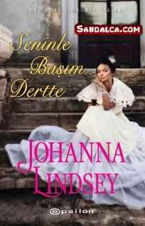 Johanna Lindsey - Seninle Başım Dertte PDF indir
