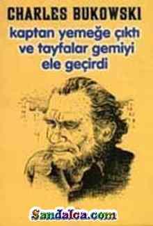 Charles Bukowski – Kaptan Yemeğe Çıktı ve Tayfalar Gemiyi Ele Geçirdi PDF ePub indir